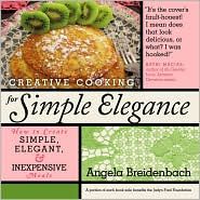 Creative Cooking for Simple Elegance: How to Create Simple, Elegant, and Inexpensive Meals