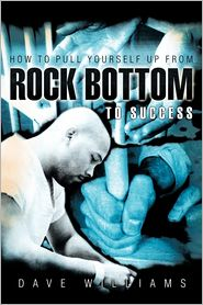 How To Pull Yourself Up From Rock Bottom To Success - Dave Williams