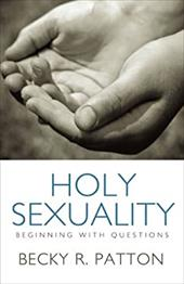 Holy Sexuality: Beginning with Questions - Patton, Becky R.