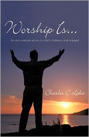 Worship Is... - Charles C Lake