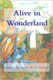 Alive In Wonderland - Angel-Harmony Ariel Hamill, P. J. Hamill (Editor)