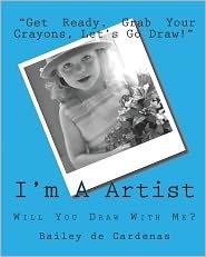 I'm A Artist: Will You Draw with Me? - Bailey de Cardenas, April de Cardenas