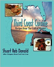 Third Coast Cuisine: Recipes from the Gulf of Mexico - Stuart Reb Donald