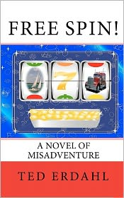 Free Spin!: A Novel of Misadventure - Ted Erdahl