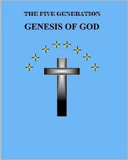 The Five Generation Genesis Of God - Mr. Brian Daniel Starr