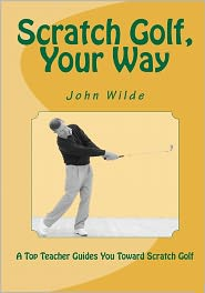 Scratch Golf, Your Way - John Wilde, Contribution by John Andrisani