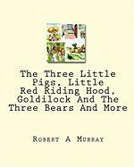 The Three Little Pigs, Little Red Riding Hood, Goldilock and the Three Bears and More