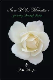 In a Haiku Meantime: Growing through Haiku - Jesse Sharpe
