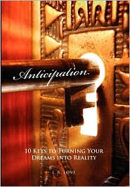 Anticipation: 10 Keys to Turning Your Dreams into Reality - J. B. Love