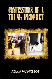 Confessions Of A Young Prophet - Adam W. Watson