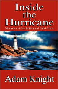 Inside the Hurricane: Memories of Alcoholism and Child Abuse - Adam Knight