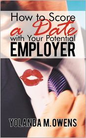 How To Score A Date With Your Potential Employer - Yolanda M. Owens
