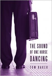 The Sound Of One Horse Dancing - Tom Baker