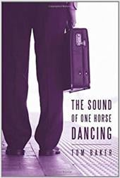 The Sound of One Horse Dancing - Baker, Tom