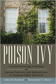 Poison Ivy: A Social Psychological Typology of Deviant Professors and Administrators in American Higher Education - Julian B. Roebuck and Komanduri S. Murty