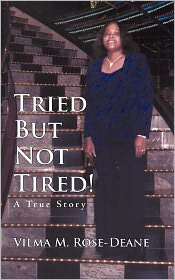 Tried But Not Tired! - Vilma M. Rose-Deane