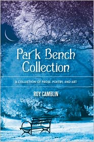 Park Bench Collection: A Collection of Prose, Poetry, and Art - Roy Camblin