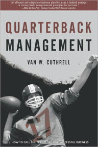 Quarterback Management: How to Call the Plays for Your Successful Business - Van W. Cuthrell