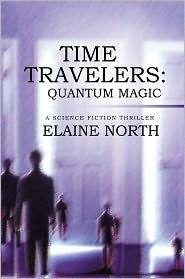 Time Travelers: Quantum Magic: A Science Fiction Thriller - Elaine North