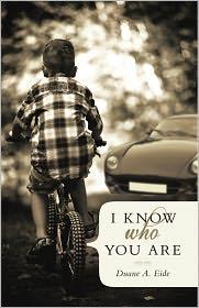 I Know Who You Are - Duane A. Eide