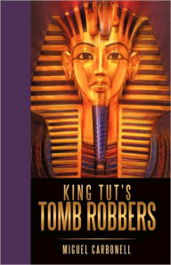 King Tut's Tomb Robbers - Miguel Carbonell