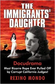 The Immigrants' Daughter: Most Bizarre Rape Ever Pulled Off by Corrupt California Judges! - Mondo Rexino Mondo