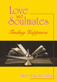 Love and Soulmates: Finding Happiness - Albert David Griffith