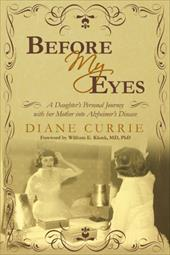 Before My Eyes: A Daughter's Personal Journey with Her Mother Into Alzheimer's Disease - Diane Currie, Currie