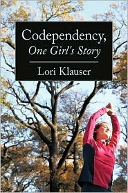 Codependency, One Girl's Story - Klauser Lori Klauser