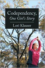 Codependency, One Girl's Story - Lori Klauser