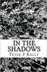In The Shadows - Peter F Kelly