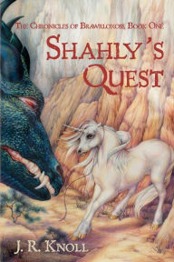 Shahly's Quest: The Chronicles of Brawrloxoss, Book 1 - J. R. Knoll