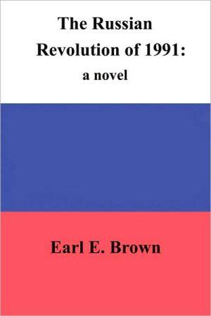 The Russian Revolution of 1991 - Earl E. Brown