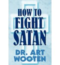 How to Fight Satan - Dr Art Wooten