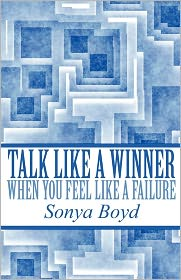 Talk Like A Winner When You Feel Like A Failure - Sonya Boyd