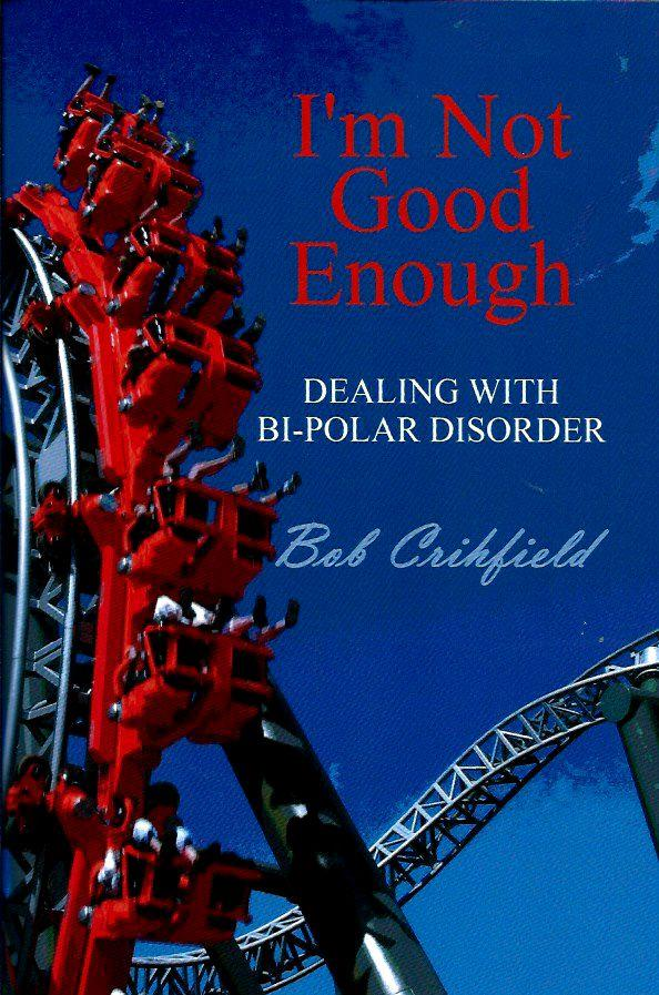 I'm Not Good Enough: Dealing with Bi-Polar Disorder - Crihfield, Bob