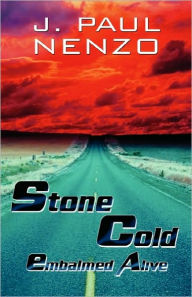Stone Cold: Embalmed Alive - J. Paul. Nenzo