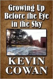 Growing Up Before the Eye in the Sky - Kevin Cowan