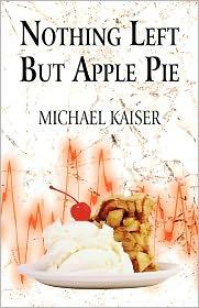 Nothing Left But Apple Pie - Michael Kaiser