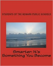 Smarter: It's Something You Become: The Voices of Newark Students - O Students of the Newark Public Schools
