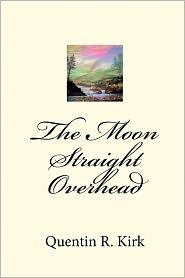 The Moon Straight Overhead - Quentin R. Kirk