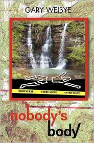Nobody's Body: None - Gary O. Weibye, Cory L. Weibye (Illustrator)