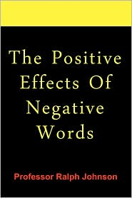 The Positive Effects Of Negative Words - Ralph Johnson