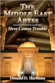 The Middle East Abyss: Here Comes Trouble - Donald D. Hartman