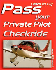 Learn to Fly: Pass Your Private Pilot Checkride - Jason M. Schappert