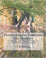 Pennsylvania Through The Seasons - T K Mccoy, Lawrence von Knorr (Photographer)