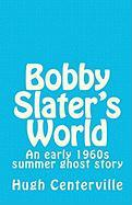 Bobby Slater's World