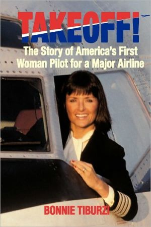 Takeoff!: The Story of America's First Woman Pilot for a Major Airline - Bonnie Tiburzi