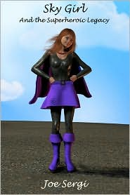 Sky Girl And The Superheroic Legacy - Joe Sergi