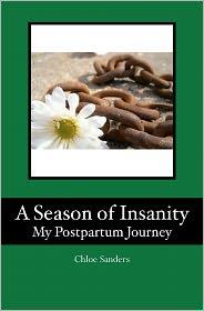 A Season of Insanity: My Postpartum Journey - Chloe Sanders